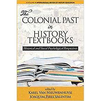 The Colonial Past in History Textbooks Historical and Social Psychological Perspectives by Edited by Karel Van Nieuwenhuyse & Edited by Joaquim Pires Valentim