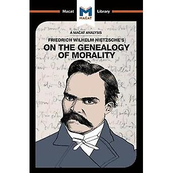 An Analysis of Friedrich Nietzsches On the Genealogy of Morality by Berry & Don