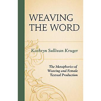 Weaving The Word by Kruger & Kathryn Sullivan