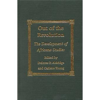 Out of the Revolution The Development of Africana Studies by Aldridge & Delores P.