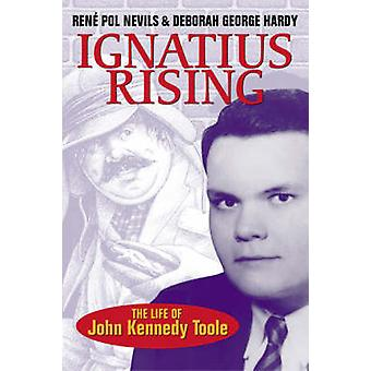 Ignatius Rising The Life of John Kennedy Toole by Nevils & Rene Pol