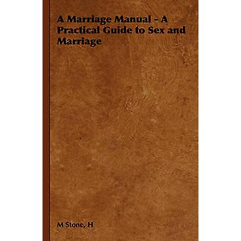 A Marriage Manual  A Practical Guide to Sex and Marriage by Stone & H & M