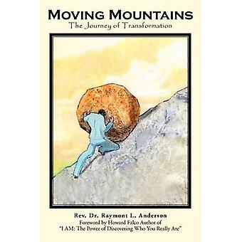 Moving Mountains The Journey of Transformation by Anderson & Rev Dr Raymont L.