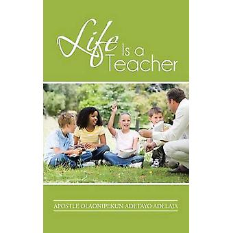 Life Is a Teacher by Adelaja & Apostle Olaonipekun Adetayo
