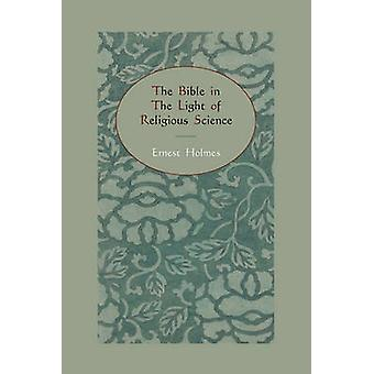 The Bible in the Light of Religious Science by Holmes & Ernest