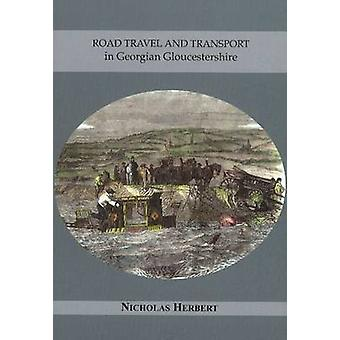Road Travel and Transport in Georgian Gloucestershire by Nicholas Her
