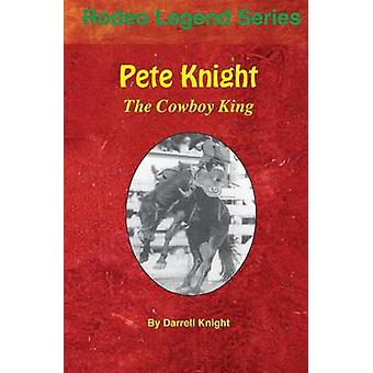 Pete Knight The Cowboy King by Knight & Darrell