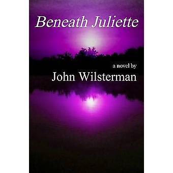 Beneath Juliette by Wilsterman & John
