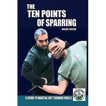The Ten Points of Sparring A Guide to Martial Art Training Drills by Poyton & Robert