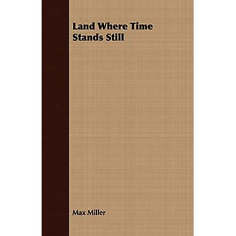 Land Where Time Stands Still by Miller & Max