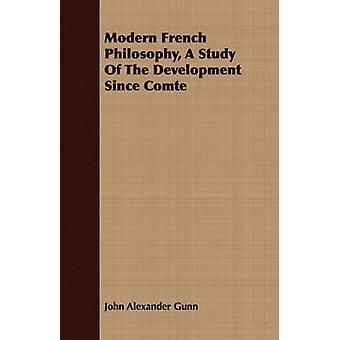 Modern French Philosophy A Study Of The Development Since Comte by Gunn & John Alexander