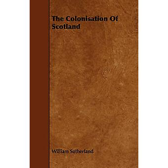 The Colonisation Of Scotland by Sutherland & William