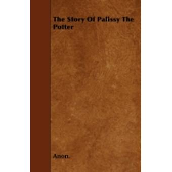 The Story Of Palissy The Potter by Anon.