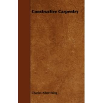 Constructive Carpentry by King & Charles Albert