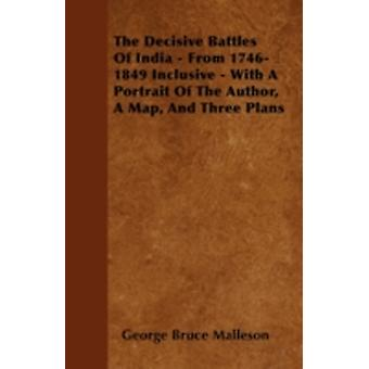 The Decisive Battles Of India  From 17461849 Inclusive  With A Portrait Of The Author A Map And Three Plans by Malleson &  George Bruce