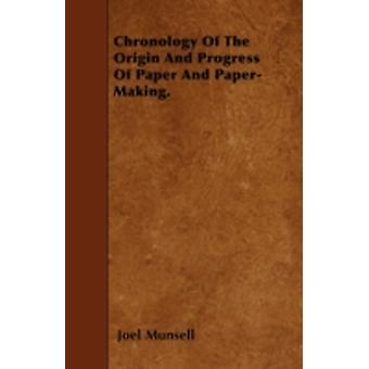 Chronology Of The Origin And Progress Of Paper And PaperMaking. by Munsell & Joel