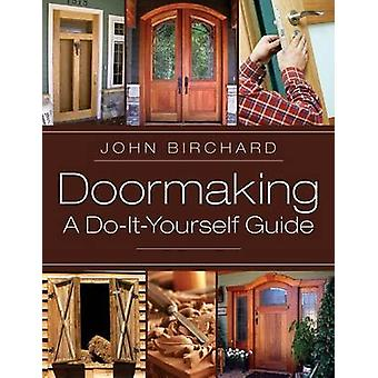 Doormaking A DoItYourself Guide by Birchard & John