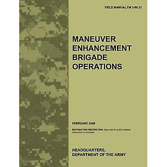 Maneuver Enhancement Brigade Operations The official U.S. Army Field Manual FM 390.31 February 2009 by Army Training Doctrine and Command