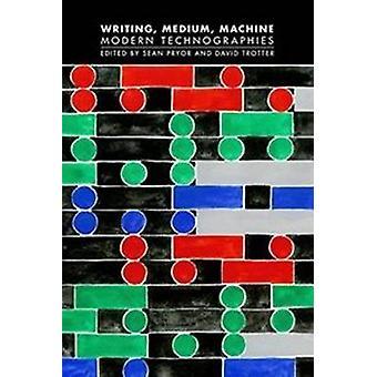 Writing Medium Machine Modern Technographies by Pryor & Sean
