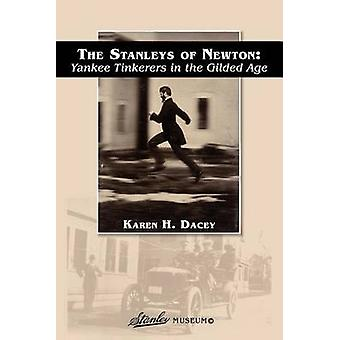 The Stanleys of Newton Yankee Tinkerers in the Gilded Age by Dacey & Karen H.
