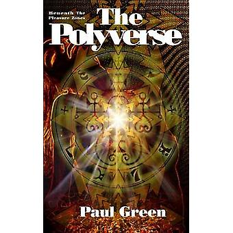 The Polyverse Beneath The Pleasure Zones II by Green & Paul