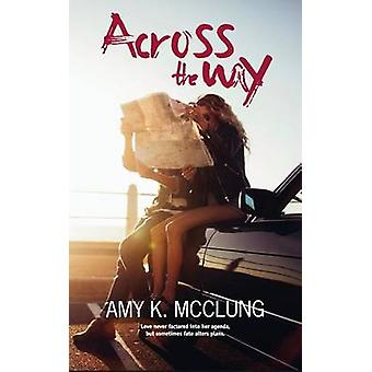 Across the Way by McClung & Amy K.