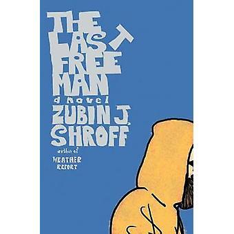 The Last Free Man by Shroff & Zubin J.