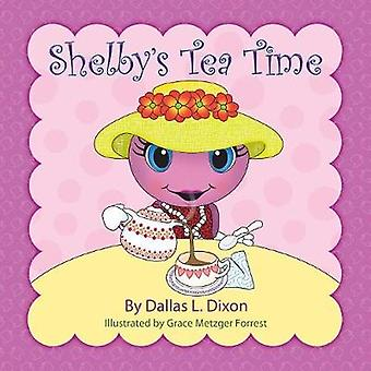 Shelbys Tea Time by Dixon & Dallas L.