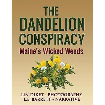 The Dandelion Conspiracy Maines Wicked Weeds by Barrett & L. E.