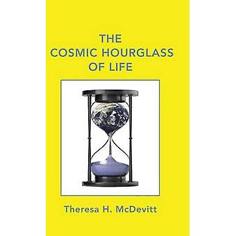 The Cosmic Hourglass of Life by McDevitt & Theresa H.