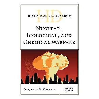 Historical Dictionary of Nuclear Biological and Chemical Warfare by Garrett