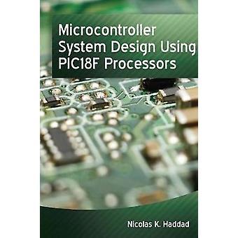 Microcontroller System Design Using PIC18F Processors by Haddad & Nicolas K.