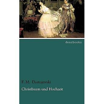 Christbaum Und Hochzeit by Dostojewski & F. M.