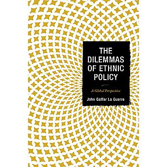 The Dilemmas of Ethnic Policy  A Global Perspective by John Gaffar La Guerre