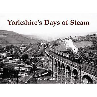Yorkshires Days of Steam by Paul Chrystal