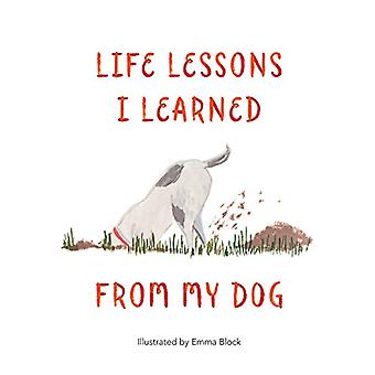 Life Lessons I Learned from my Dog by Emma Block - 9781912785087 Book