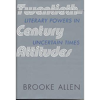 Twentieth-century Attitudes - Literary Powers in Uncertain Times by Br