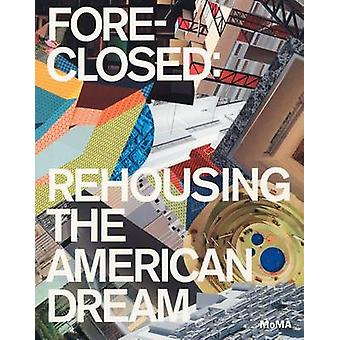 Foreclosed - Rehousing the American Dream by Barry Bergdoll - Reinhold