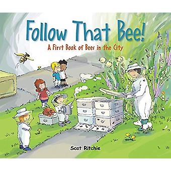 Follow That Bee! - A First Book of Bees in the City by Scot Ritchie -