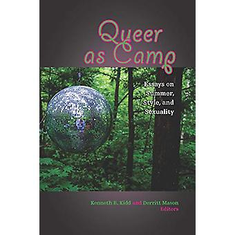 Queer as Camp - Essays on Summer - Style - and Sexuality by Kenneth B.