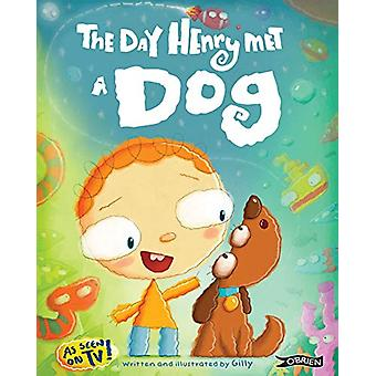 The Day Henry Met ... a dog by Gilly - 9781847179999 Book