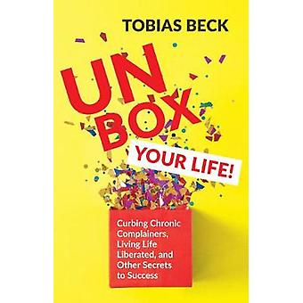Unbox Your Life - Cancelling chronic complainers - living life liberat