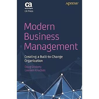 Modern Business Management - Creating a Built-to-Change Organization b