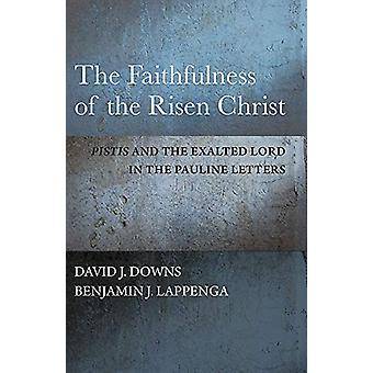 The Faithfulness of the Risen Christ - Pistis and the Exalted Lord in