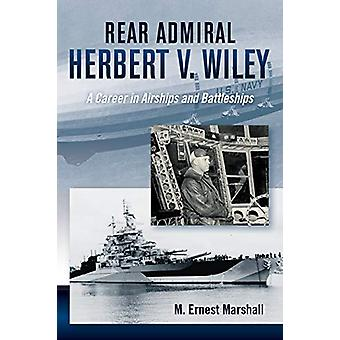 Admiral Herbert V. Wiley U.S. Navy - A Career in Airships and Battlesh