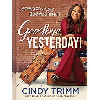 Goodbye - Yesterday! by Cindy Trimm - 9781629996233 Book