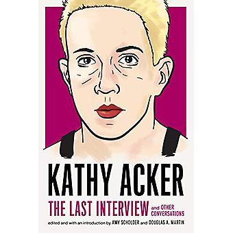 Kathy Acker - The Last Interview - and other conversations by Kathy Ack