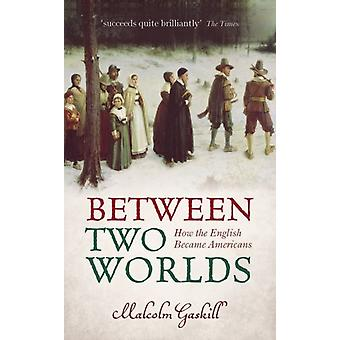Between Two Worlds by Gaskill & Malcolm Professor of Early Modern History & University of East Anglia