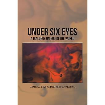 Under Six Eyes by Valenza Pike & Robert J.James A.
