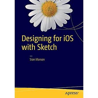 Designing for iOS with Sketch by Sian Morson - 9781484214596 Book